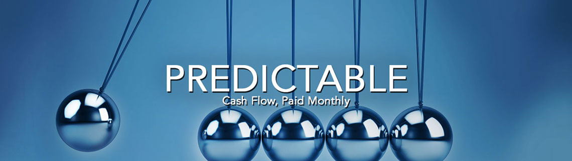 Predictable Cash Flow, Paid Monthly
